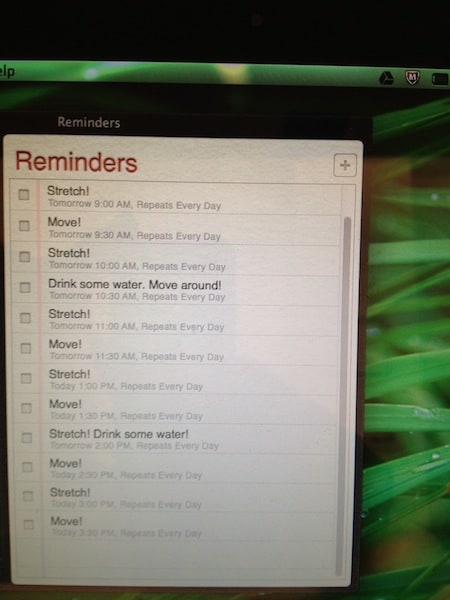 My list of reminders - they ping me every 30 minutes.